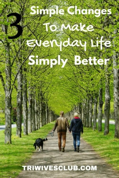 what changes can I do to make everyday life better